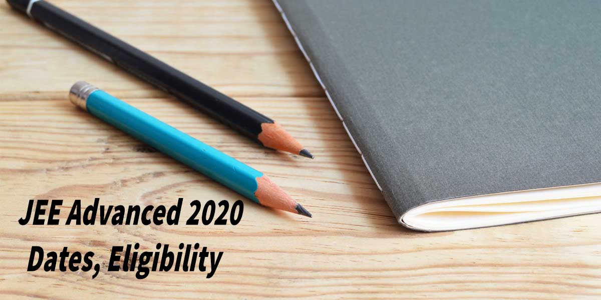 JEE Advanced 2020 Dates, Eligibility