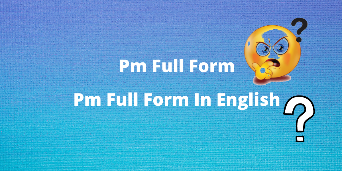 Pm Full Form In English